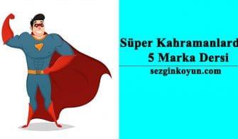 Süper Kahramanlardan 5 Marka Dersi