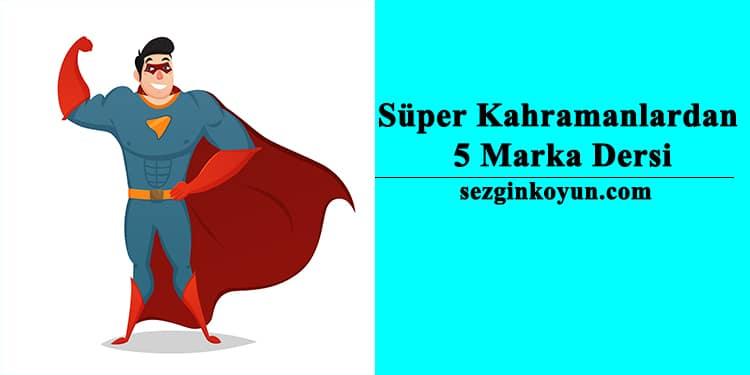 Photo of Süper Kahramanlardan 5 Marka Dersi