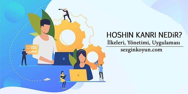 Hoshin Kanri Nedir? İlkeleri, Yönetimi, Uygulanması