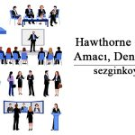 Hawthorne Çalışmaları Nedir? Amacı, Deneyi, Sonucu