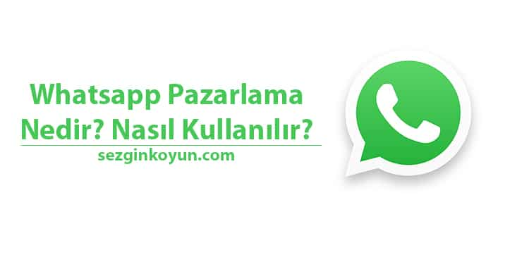 WhatsApp Pazarlama Nedir? Nasıl Kullanılır?
