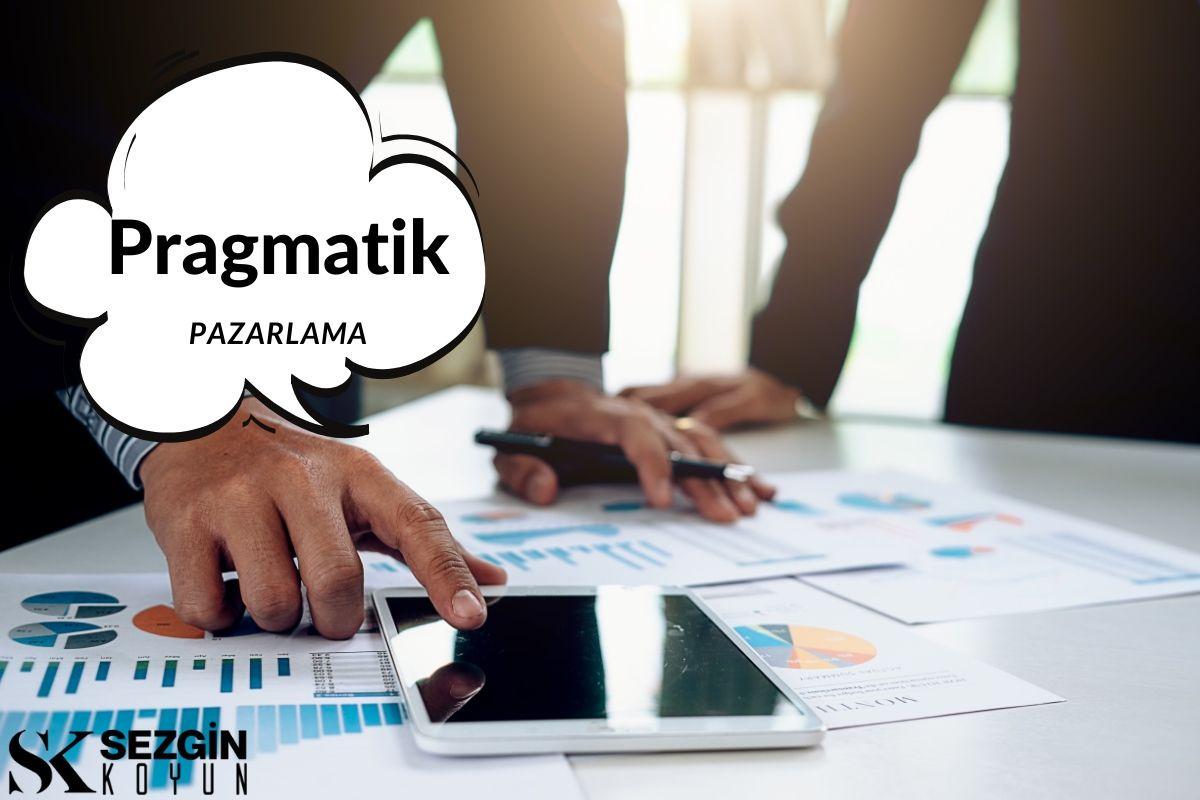 Pragmatik Pazarlama Nedir? - Tanım ve Metodoloji