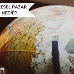 Küresel Pazar Nedir? Tanım ve Genel Bakış