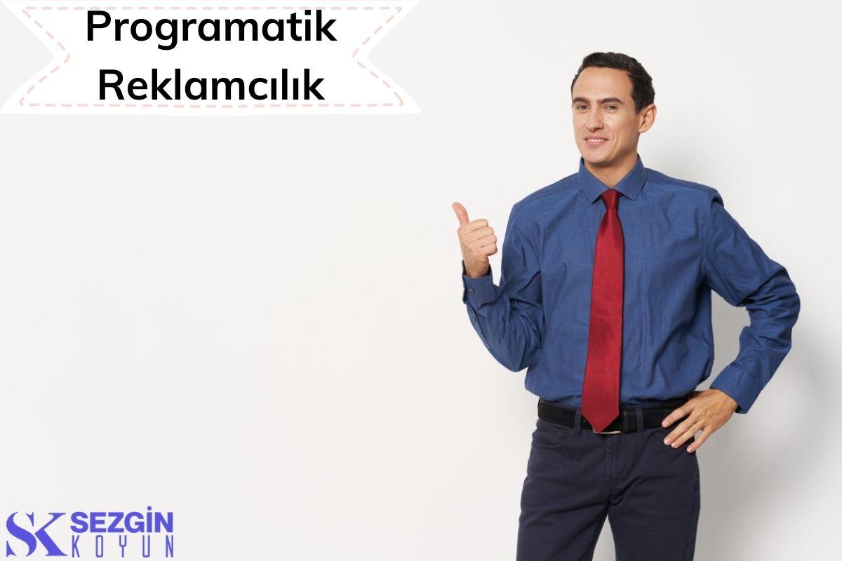 Programatik Reklamcılık nedir? Önemi ve Türleri