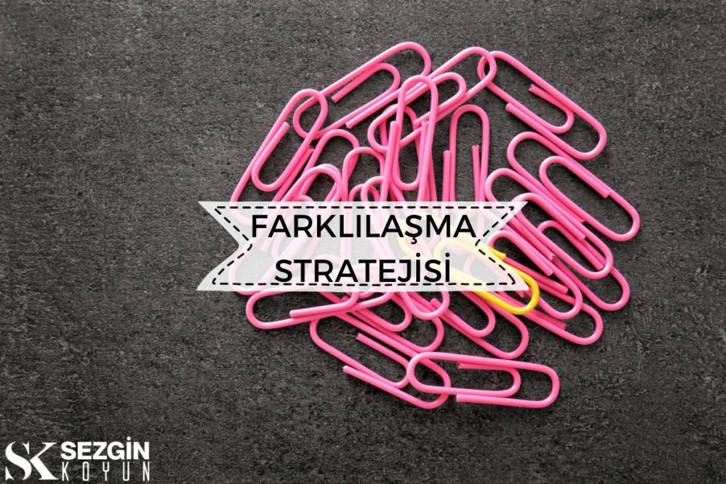 Farklılaşma Stratejisi Nedir? Tanım ve Stratejiler