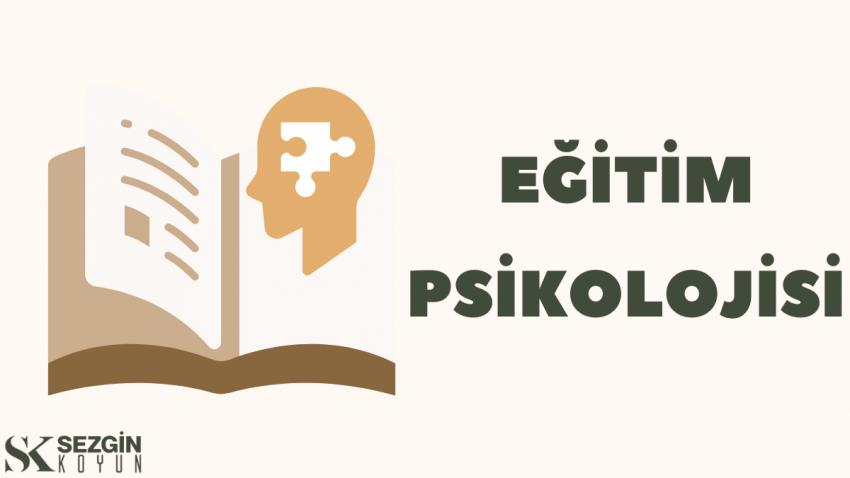 Eğitim Psikolojisi Nedir? Sınıfta Psikoloji Uygulama Nasıl Olmalı?